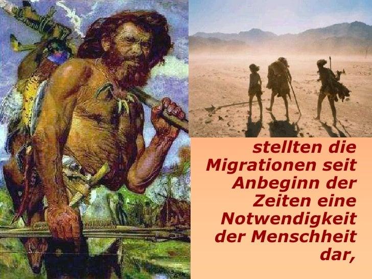 stellten die Migrationen seit    Anbeginn der      Zeiten eine   Notwendigkeit  der Menschheit              dar,