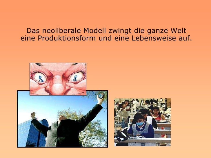 Das neoliberale Modell zwingt die ganze Welt eine Produktionsform und eine Lebensweise auf.