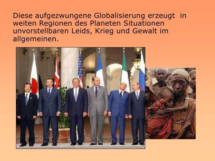Diese aufgezwungene Globalisierung erzeugt in weiten Regionen des Planeten Situationen unvorstellbaren Leids, Krieg und Ge...