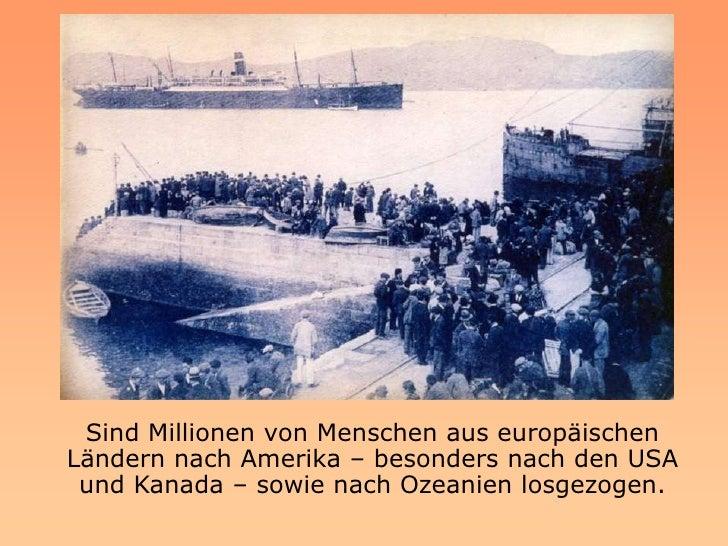 Sind Millionen von Menschen aus europäischen Ländern nach Amerika – besonders nach den USA  und Kanada – sowie nach Ozeani...