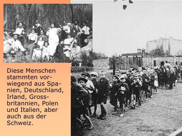 Diese Menschen stammten vor- wiegend aus Spa- nien, Deutschland, Irland, Gross- britannien, Polen und Italien, aber auch a...