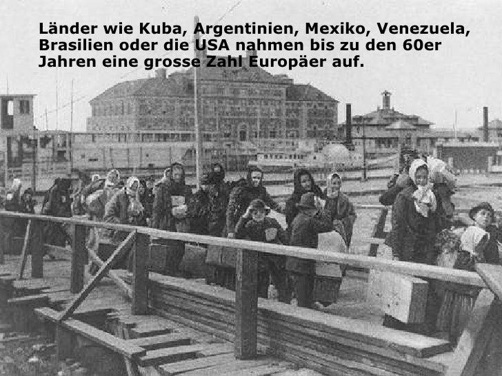 Länder wie Kuba, Argentinien, Mexiko, Venezuela, Brasilien oder die USA nahmen bis zu den 60er Jahren eine grosse Zahl Eur...