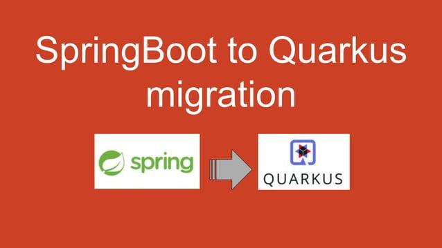 SpringBoot to Quarkus migration