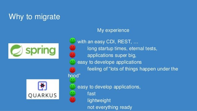 Why to migrate My experience with an easy CDI, REST, … long startup times, eternal tests, applications super big, easy to ...