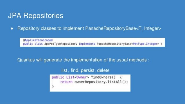 JPA Repositories ● Repository classes to implement PanacheRepositoryBase<T, Integer> Quarkus will generate the implementat...