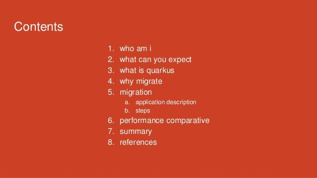 Contents 1. who am i 2. what can you expect 3. what is quarkus 4. why migrate 5. migration a. application description b. s...