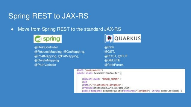 Spring REST to JAX-RS ● Move from Spring REST to the standard JAX-RS @RestController @RequestMapping, @GetMapping, @PostMa...