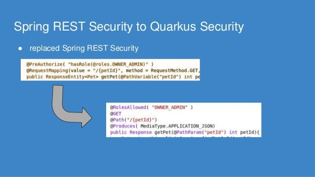 Spring REST Security to Quarkus Security ● replaced Spring REST Security