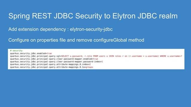 Spring REST JDBC Security to Elytron JDBC realm Add extension dependency : elytron-security-jdbc Configure on properties f...