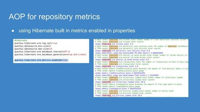 AOP for repository metrics ● using Hibernate built in metrics enabled in properties