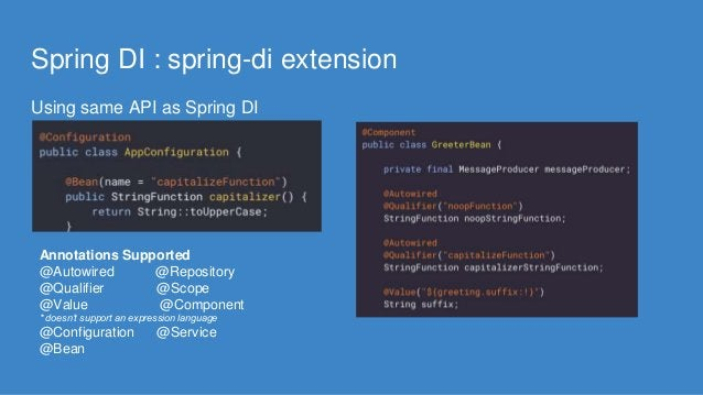 Spring DI : spring-di extension Using same API as Spring DI Annotations Supported @Autowired @Repository @Qualifier @Scope...