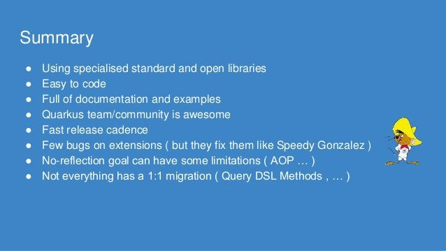 Summary ● Using specialised standard and open libraries ● Easy to code ● Full of documentation and examples ● Quarkus team...