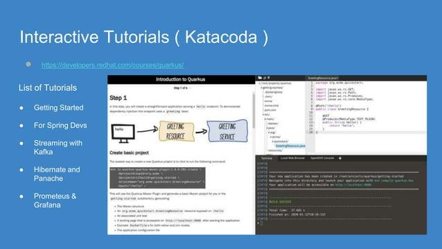Interactive Tutorials ( Katacoda ) ● https://developers.redhat.com/courses/quarkus/ List of Tutorials ● Getting Started ● ...