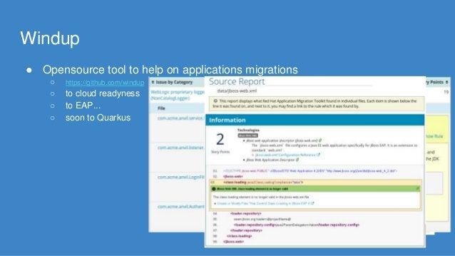 Windup ● Opensource tool to help on applications migrations ○ https://github.com/windup ○ to cloud readyness ○ to EAP... ○...
