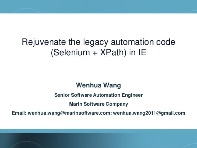 Rejuvenate the legacy automation code         (Selenium + XPath) in IE                       Wenhua Wang               Sen...