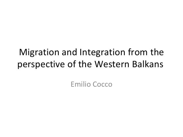 Migration and Integration from the perspective of the Western Balkans Emilio Cocco