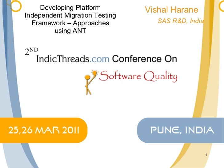 Developing Platform Independent Migration Testing Framework – Approaches using ANT Vishal Harane SAS R&D, India