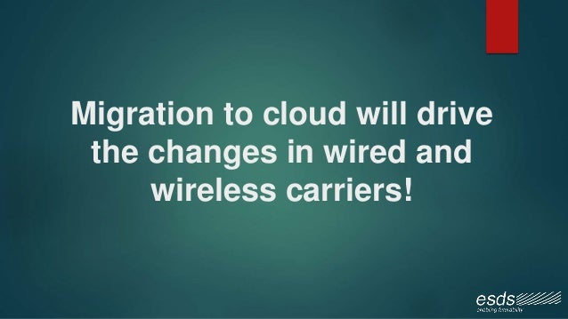 Migration to cloud will drive the changes in wired and wireless carriers!
