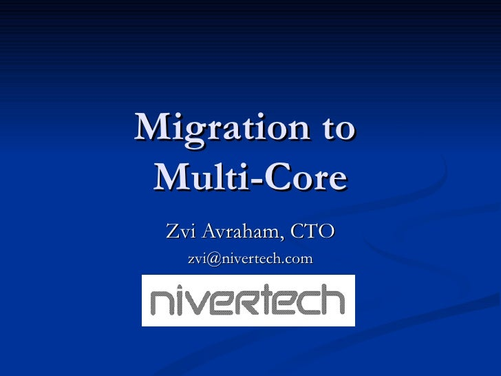 Migration to  Multi-Core Zvi Avraham, CTO [email_address]