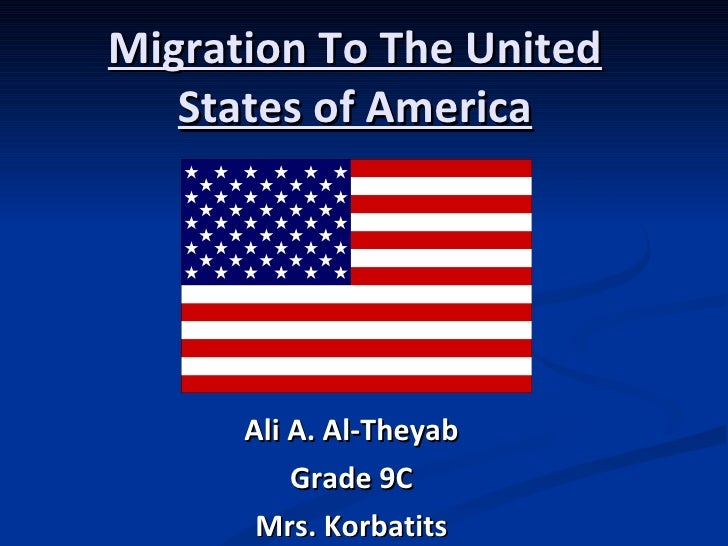 Migration To The United States of America Ali A. Al-Theyab Grade 9C Mrs. Korbatits