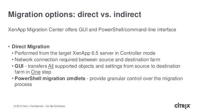 © 2013 Citrix   Confidential – Do Not DistributeXenApp Migration Center offers GUI and PowerShell/command-line interface• ...