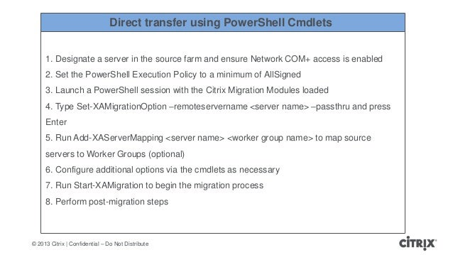 © 2013 Citrix   Confidential – Do Not DistributeDirect transfer using PowerShell Cmdlets1. Designate a server in the sourc...