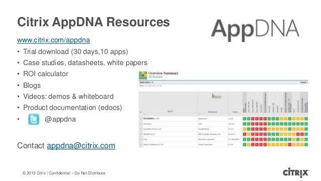 © 2013 Citrix   Confidential – Do Not DistributeCitrix AppDNA Resourceswww.citrix.com/appdna• Trial download (30 days,10 a...