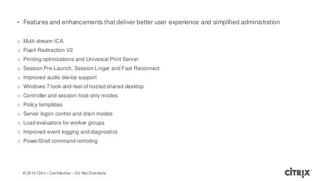 © 2013 Citrix   Confidential – Do Not Distribute• Features and enhancements that deliver better user experience and simpli...