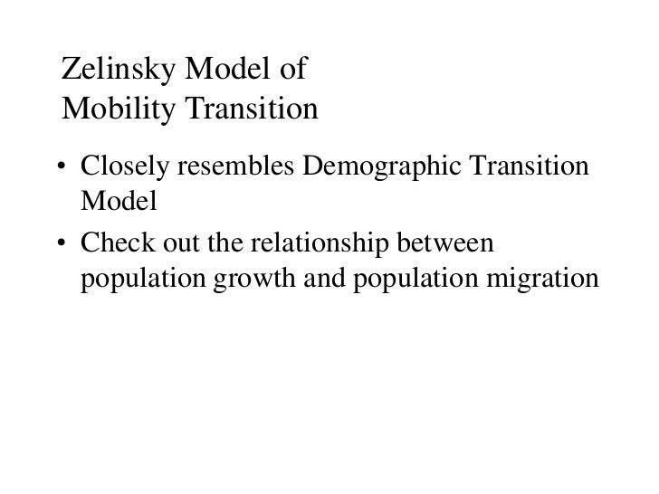 Zelinsky Model ofMobility Transition• Closely resembles Demographic Transition  Model• Check out the relationship between ...