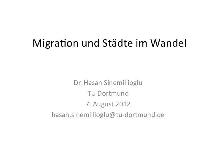 Migra&on und Städte im Wandel             Dr. Hasan Sinemillioglu                      TU Dortmund ...