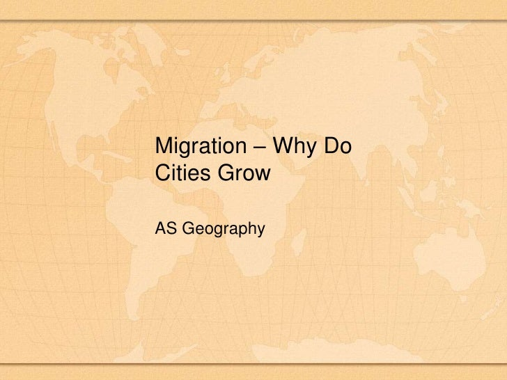 Migration – Why Do Cities Grow<br />AS Geography<br />