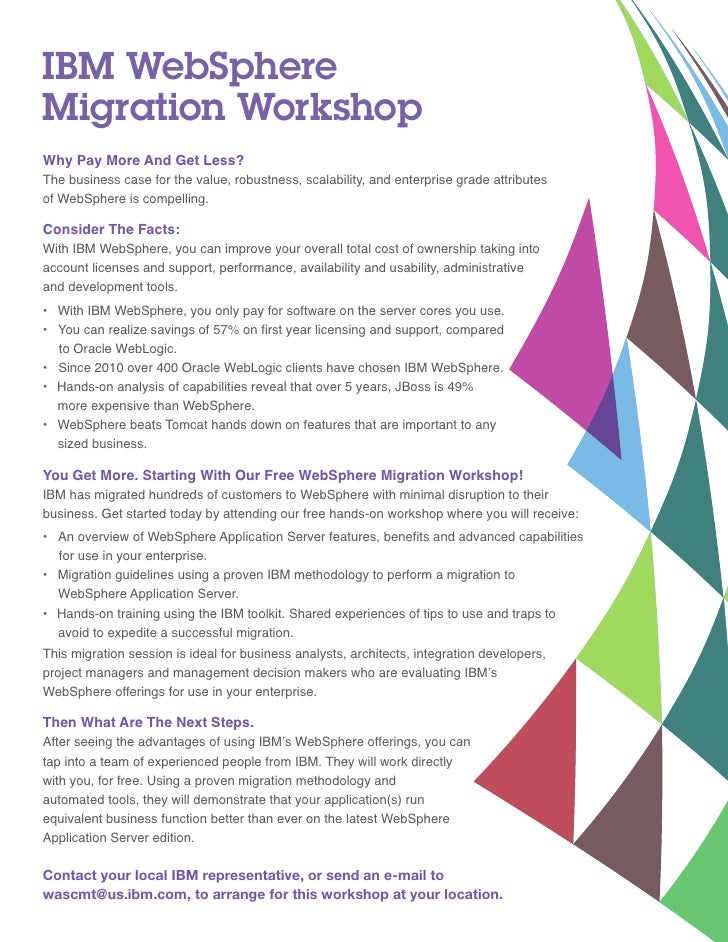 IBM WebSphereMigration WorkshopWhy Pay More And Get Less?The business case for the value, robustness, scalability, and ent...