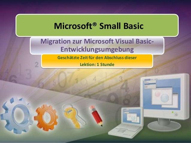 Microsoft® Small Basic Migration zur Microsoft Visual BasicEntwicklungsumgebung Geschätzte Zeit für den Abschluss dieser L...