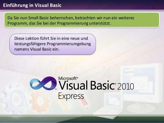 Einführung in Visual Basic Da Sie nun Small Basic beherrschen, betrachten wir nun ein weiteres Programm, das Sie bei der P...
