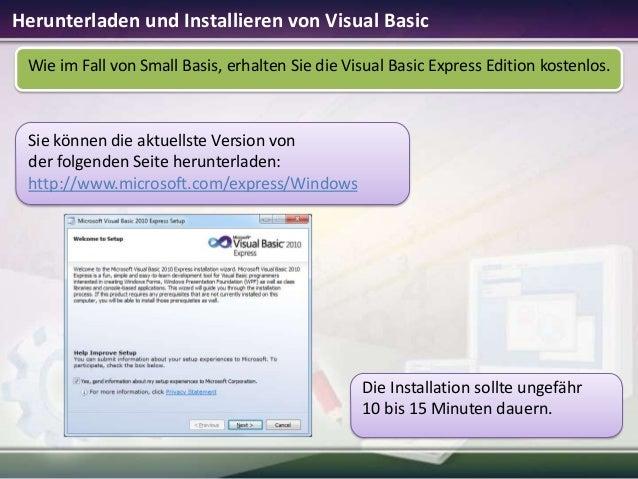 Herunterladen und Installieren von Visual Basic Wie im Fall von Small Basis, erhalten Sie die Visual Basic Express Edition...