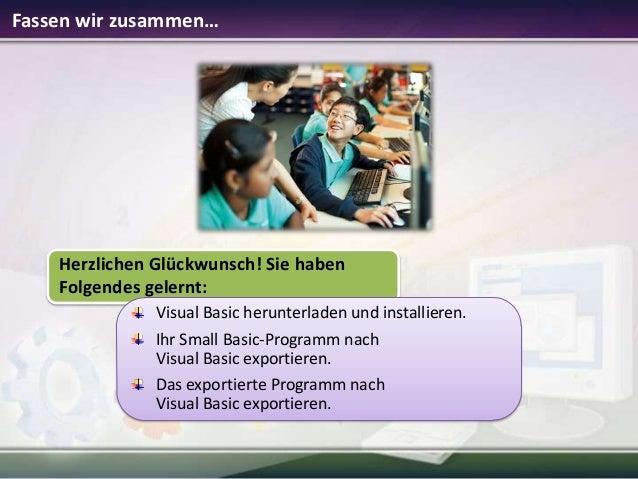 Fassen wir zusammen…  Herzlichen Glückwunsch! Sie haben Folgendes gelernt: Visual Basic herunterladen und installieren. Ih...