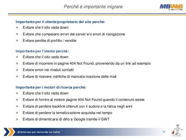 @dottorseo per domande via twitter 12 Perché è importante migrare Importante per il cliente/proprietario del sito perché: ...