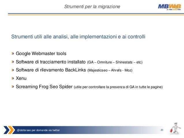 @dottorseo per domande via twitter 20 Strumenti per la migrazione Strumenti utili alle analisi, alle implementazioni e ai ...