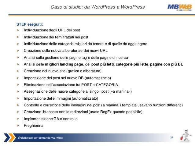 @dottorseo per domande via twitter 24 Caso di studio: da WordPress a WordPress STEP eseguiti: Individuazione degli URL dei...