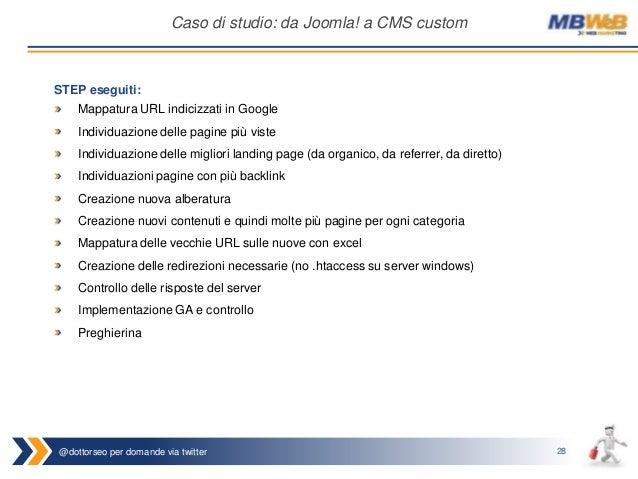 @dottorseo per domande via twitter 28 Caso di studio: da Joomla! a CMS custom STEP eseguiti: Mappatura URL indicizzati in ...