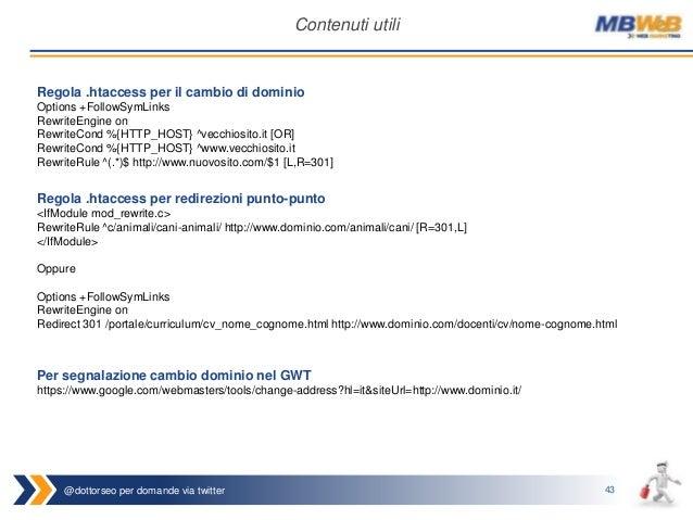 @dottorseo per domande via twitter 43 Contenuti utili Regola .htaccess per il cambio di dominio Options +FollowSymLinks Re...