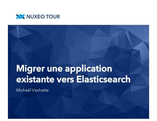 Migrer une application  existante vers Elasticsearch  Michaël Vachette