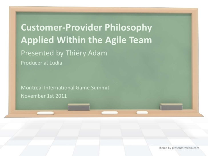 Customer-Provider PhilosophyApplied Within the Agile TeamPresented by Thiéry AdamProducer at LudiaMontreal International G...