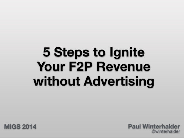 5 Steps to Ignite  Your F2P Revenue  without Advertising  MIGS 2014  Paul Winterhalder  @winterhalder
