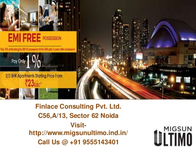 Finlace Consulting Pvt. Ltd. C56,A/13, Sector 62 Noida Visit- http://www.migsunultimo.ind.in/ Call Us @ +91 9555143401