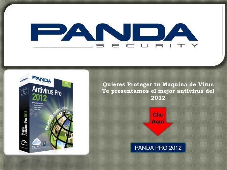 Quieres Proteger tu Maquina de VirusTe presentamos el mejor antivirus del               2012          PANDA PRO 2012