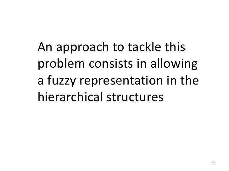 An approach to tackle thisproblem consists in allowinga fuzzy representation in thehierarchical structures                ...