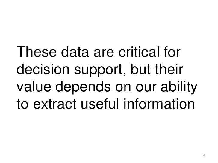 These data are critical fordecision support, but theirvalue depends on our abilityto extract useful information           ...