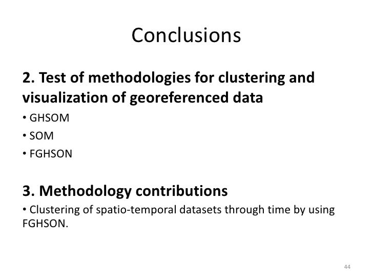 Conclusions2. Test of methodologies for clustering andvisualization of georeferenced data• GHSOM• SOM• FGHSON3. Methodolog...