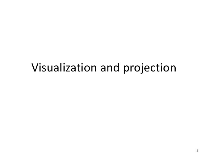 Visualization and projection                               8